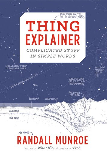 Thing Explainer: Complicated Stuff in Simple Words by Randall Munroe