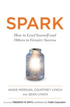 Book Spark: How To Lead Yourself And Others To Greater Success by Angie Morgan