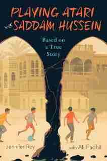 Playing Atari With Saddam Hussein: Based On A True Story by Jennifer Roy