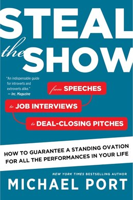 Book Steal The Show: From Speeches To Job Interviews To Deal-closing Pitches, How To Guarantee A… by Michael Port