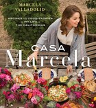 Casa Marcela: Recipes And Food Stories Of My Life In The Californias