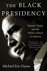 The Black Presidency: Barack Obama And The Politics Of Race In America