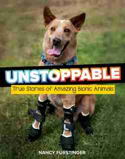 Unstoppable: True Stories Of Amazing Bionic Animals by Nancy Furstinger
