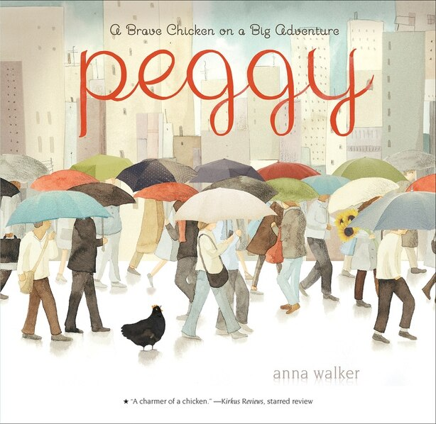 Peggy: A Brave Chicken On A Big Adventure by Anna Walker