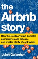 The Airbnb Story: How Three Ordinary Guys Disrupted An Industry, Made Billions . . . And Created…