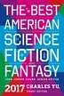 The Best American Science Fiction And Fantasy 2017 by John Joseph Adams