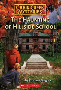 Cabin Creek Mysteries #4: The Haunting of Hillside School