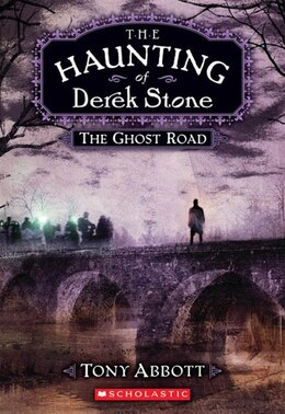 Book Haunting of Derek Stone #4: The Ghost Road by TONY ABBOTT