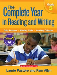The Complete Year in Reading and Writing: Daily Lessons - Monthly Units - Yearlong Calendar: Grade 5