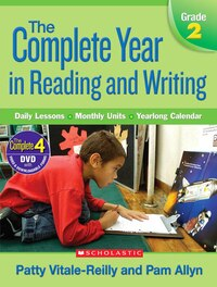 The Complete Year in Reading and Writing: Daily Lessons - Monthly Units - Yearlong Calendar: Grade 2