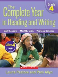 The Complete Year in Reading and Writing: Daily Lessons - Monthly Units - Yearlong Calendar: Grade 4