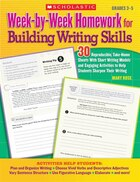 Week-by-Week Homework for Building Writing Skills: 30 Reproducible, Take-Home Sheets With Short…