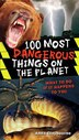 100 Most Dangerous Things on the Planet by Claybourne, Anna