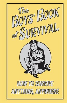 Book The Boys' Book of Survival: How to Survive Anything, Anywhere by Guy Campbell