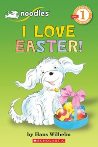 Scholastic Reader Level 1: Noodles: I Love Easter!: Level 1
