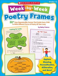 Week-by-Week Poetry Frames: 50+ Easy Reproducible Frames That Guide Every Child to Write Different…