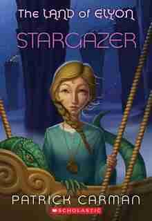 Stargazer: The Land of Elyon Book 4 by Patrick Carman