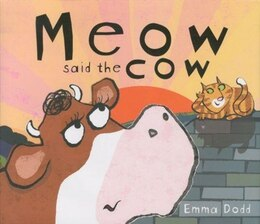 Book Meow Said the Cow by Emma Dodd