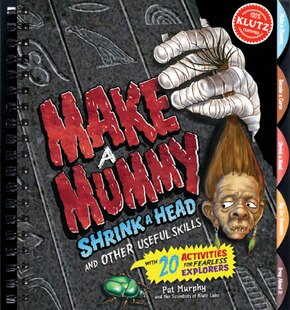 Make a Mummy, Shrink a Head, and Other Useful Skills