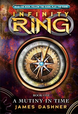 Book Infinity Ring Book 1: A Mutiny in Time by James Dashner