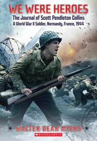 We Were Heroes: The Journal of Scott Pendleton Collins, A World War II Soldier, Normandy, France…