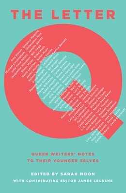 Book The Letter Q: Queer Writers' Notes to Their Younger Selves by Sarah Moon