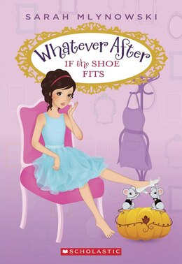 Book Whatever After #2: If the Shoe Fits by Sarah Mlynowski