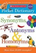 Scholastic Pocket Dictionary of Synonyms, Antonyms, and Homonyms by Scholastic Inc