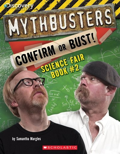 Mythbusters: Confirm or Bust! Science Fair Book #2 by Samantha Margles