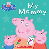 Peppa Pig: My Mommy