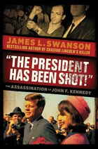 """The President Has Been Shot!"": The Assassination of John F. Kennedy"