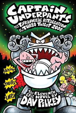 Book Captain Underpants and the Tyrannical Retaliation of the Turbo Toilet 2000: The Eleventh Epic Novel by Dav Pilkey