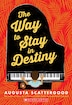 The Way to Stay in Destiny by Augusta Scattergood