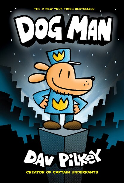 Dog Man #1: Dog Man: From the Creator of Captain Underpants by Dav Pilkey