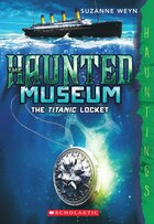 The Haunted Museum #1: The Titanic Locket: A Hauntings Novel