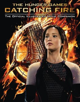 Book Catching Fire: The Second Book of The Hunger Games: The Official Illustrated Movie Companion by Kate Egan