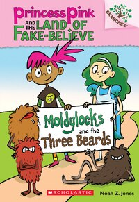 Princess Pink and the Land of Fake-believe #1: Moldylocks and the Three Beards (A Branches Book): A…