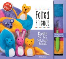 Felted Friends: Make Six Adorable Wool Animals