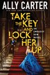 Embassy Row #3: Take the Key and Lock Her Up by Ally Carter