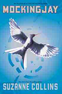 Mockingjay: The Final Book of The Hunger Games: The Final Book of The Hunger Games by Suzanne Collins