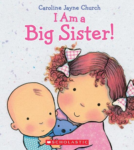 I Am a Big Sister by Caroline Jayne Church