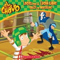El Chavo: Locos por la lucha libre / Crazy for Wrestling (Bilingual)
