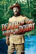 Death on the River of Doubt: Theodore Roosevelt's Amazon Adventure by Samantha Seiple
