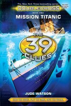 The 39 Clues: Doublecross Book 1: Mission Titanic
