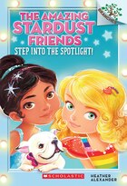 The Amazing Stardust Friends #1: Step Into The Spotlight: A Branches Book