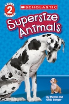 Scholastic Reader: Supersize  Animals: Level 2