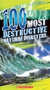 100 Most Destructive Natural Disasters Ever by Claybourne, Anna