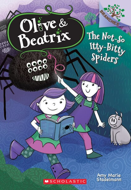 The Olive & Beatrix #1: The Not-So-Itty-Bitty Spiders by Amy Marie Stadelmann
