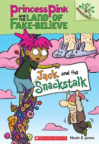 Princess Pink and the Land of Fake-Believe #4: Jack and the Snackstalk: A Branches Book