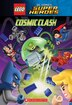 LEGO® DC Comics Super Heroes: Cosmic Clash by J E Bright